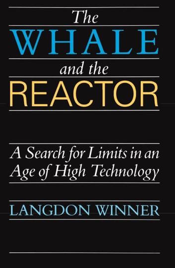 Langdon Winner, The whale and the reactor, critique de la technique